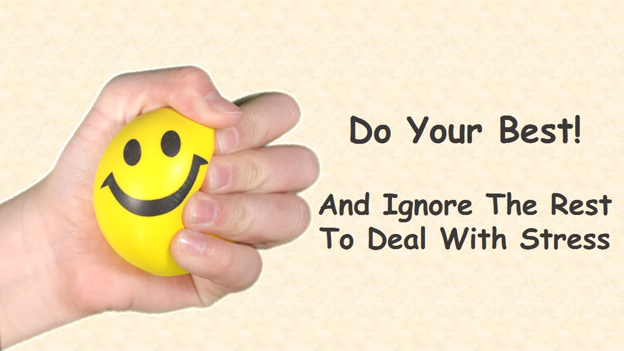 Do your best! And ignore the rest to deal with Stress! Image of a lady squeezing a smiley stress ball