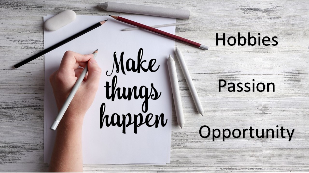 Make things happen written on a notepad - Hobbies, Passion, Opportunity